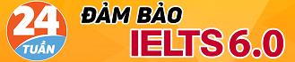 Đảm bảo IELTS 6.0 trong vòng 24 tuần từ trình độ căn bản